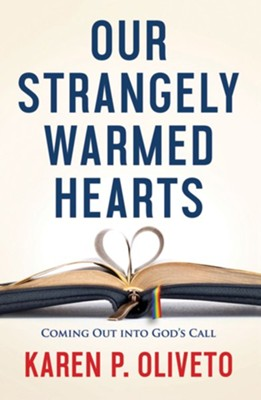 Our Strangely Warmed Hearts: Coming Out into God's Call - eBook  -     By: Karen P. Oliveto