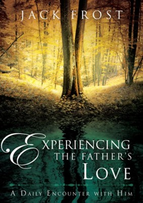 Experiencing the Father's Love: A Daily Encounter with Him - eBook  -     By: Jack Frost