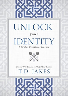 Unlock Your Identity A 90 Day Devotional: Discover Who You Are and Fulfill Your Destiny - eBook  -     By: T.D. Jakes