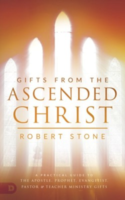 Gifts from the Ascended Christ: Restoring the Place of the 5-Fold Ministry - eBook  -     By: Robert Stone