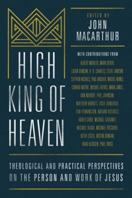 High King of Heaven: Theological and Pastoral Perspectives on the Person and Work of Jesus - eBook  -     Edited By: Richard Gregory     By: John F. MacArthur