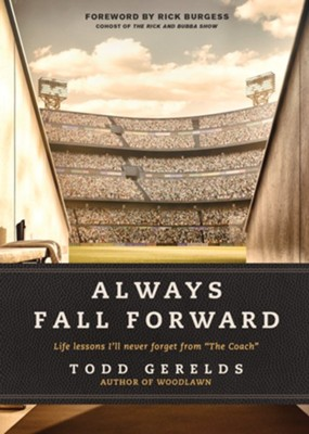 Always Fall Forward: Life Lessons I'll Never Forget from The Coach&#034 - eBook  -     By: Todd Gerelds, Rick Burgess