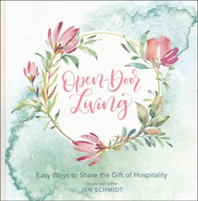 Open-Door Living: Easy Ways to Share the Gift of Hospitality  -     By: Jen Schmidt, (in)courage community