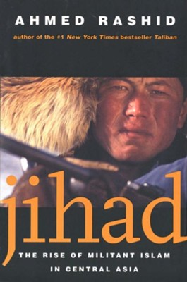 Jihad: The Rise of Militant Islam in Central Asia   -     By: Ahmed Rashid
