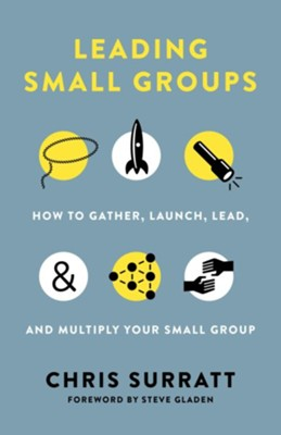 Leading Small Groups: How to Gather, Launch, Lead, and Multiply Your Small Group  -     By: Chris Surratt