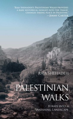 Palestinian Walks: Forays into a Vanishing Landscape - eBook  -     By: Raja Shehadeh