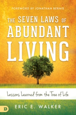 The Seven Laws of Abundant Living: Lessons Learned from The Tree of Life - eBook  -     By: Eric Walker