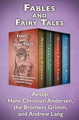 Fables and Fairy Tales: Aesop's Fables, Hans Christian Andersen's Fairy Tales, Grimm's Fairy Tales, and The Blue Fairy Book - eBook  -     By: Hans Christian Andersen, The Brothers Grimm, Aesop