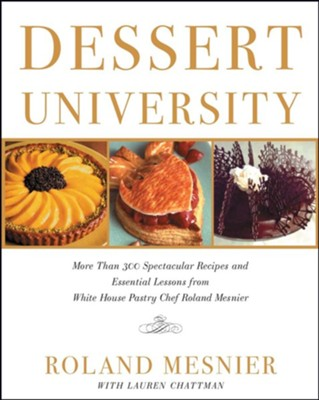 Dessert University: More Than 300 Spectacular Recipes and Essential Lessons from White House Pastry Chef Roland Mesnier - eBook  -     By: Roland Mesnier, Lauren Chattman     Illustrated By: John Burgoyne