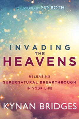 Invading the Heavens: Releasing Supernatural Breakthrough in Your Life - eBook  -     By: Kynan Bridges