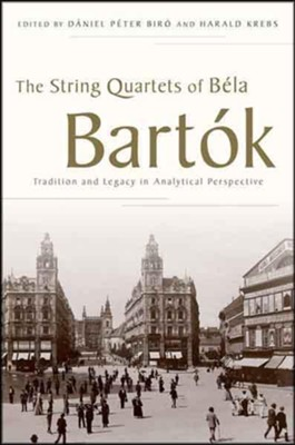 The String Quartets of Bela Bartok: Tradition and Legacy in Analytical Perspective  -     By: Daniel Peter Biro, Harald Krebs