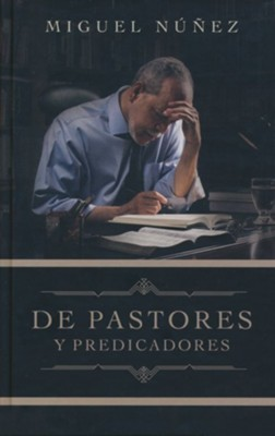 De pastores y predicadores  (From Pastors and Preachers)  -     By: Dr. Miguel N&#250&#241ez