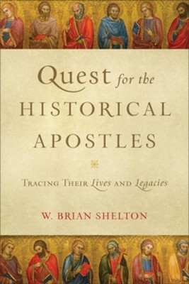 Quest for the Historical Apostles: Tracing Their Lives and Legacies - eBook  -     By: W. Brian Shelton
