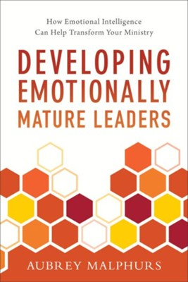 Developing Emotionally Mature Leaders: How Emotional Intelligence Can Help Transform Your Ministry - eBook  -     By: Aubrey Malphurs
