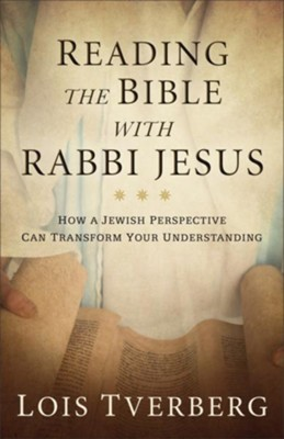 Reading the Bible with Rabbi Jesus: How a Jewish Perspective Can Transform Your Understanding - eBook  -     By: Lois Tverberg