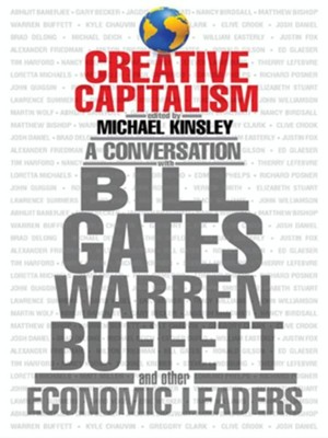 Creative Capitalism: A Conversation with Bill Gates, Warren Buffett, and Other Economic Leaders - eBook  -     By: Michael Kinsley