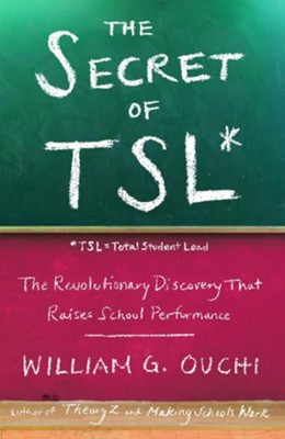 The Secret of TSL: The Revolutionary Discovery That Raises School Performance - eBook  -     By: William G. Ouchi