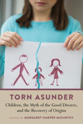 Torn Asunder: Children, the Myth of the Good Divorce, and the Recovery of Origins - eBook  -     By: Margaret McCarthy