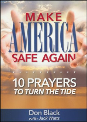 Make America Safe Again: 10 Prayers to Turn the Tide  -     By: Jack Watts, Don Black
