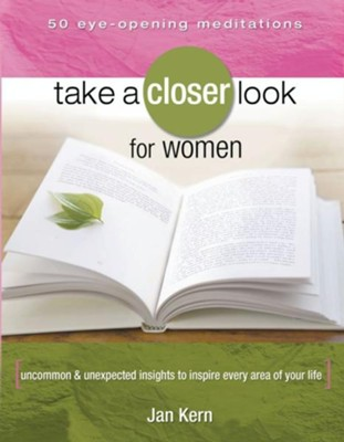 Take a Closer Look for Women: Uncommon & Unexpected Insights to Inspire Every Area of Your Life - eBook  -