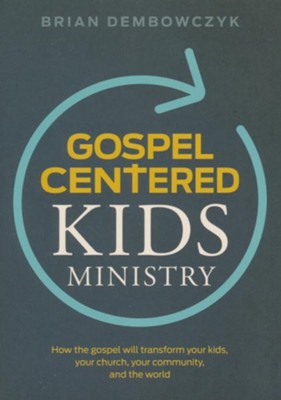 Gospel-Centered Kids Ministry  -     By: Brian Dembowczyk