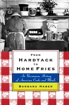 From Hardtack to Homefries: An Uncommon History of American Cooks and Meals - eBook  -     By: Barbara Haber
