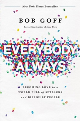 Everybody, Always: Becoming Love in a World Full of Setbacks and Difficult People - eBook  -     By: Bob Goff