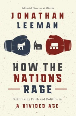 How the Nations Rage: Rethinking Faith and Politics in a Divided Age - eBook  -     By: Jonathan Leeman