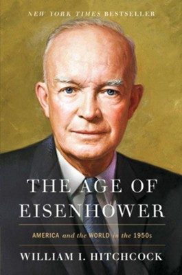 The Age of Eisenhower: America and the World in the 1950s - eBook  -     By: William I. Hitchcock