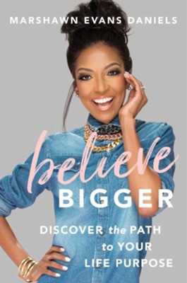 Believe Bigger: Discover the Path to Your Life Purpose  - eBook  -     By: Marshawn Evans Daniels