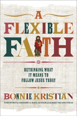 A Flexible Faith: Rethinking What It Means to Follow Jesus Today - eBook  -     By: Bonnie Kristian