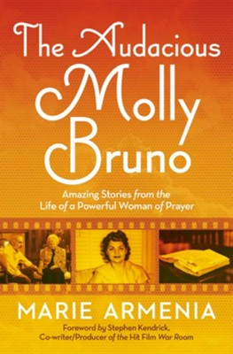 The Audacious Molly Bruno: Lessons from a Real-Life Prayer Warrior - eBook  -     By: Marie Armenia