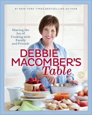 Debbie Macomber's Table: Sharing the Joy of Cooking with Family and Friends - eBook  -     By: Debbie Macomber