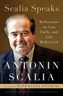 Scalia Speaks: Reflections on Law, Faith, and Life  Well Lived -ebook  -     By: Antonin Scalia