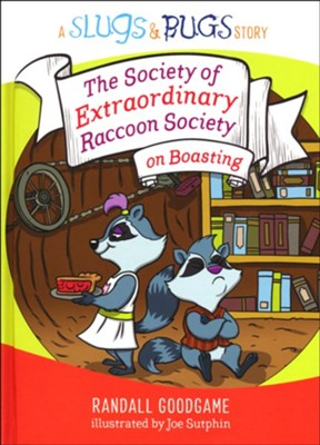 The Society of Extraordinary Raccoon Society on Boasting  -     By: Randall Goodgame     Illustrated By: Joe Sutphin