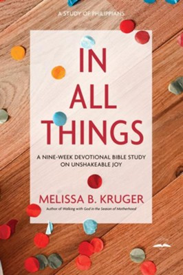 In All Things: A Nine-Week Devotional Bible Study on Unshakeable Joy - eBook  -     By: Melissa B. Kruger