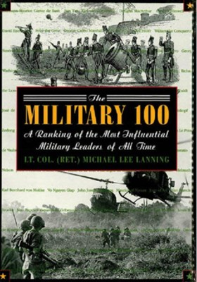 The Military 100: A Ranking of the Most Influential Leaders of All Time - eBook  -     By: Lt. Col. Michael Lee Manning