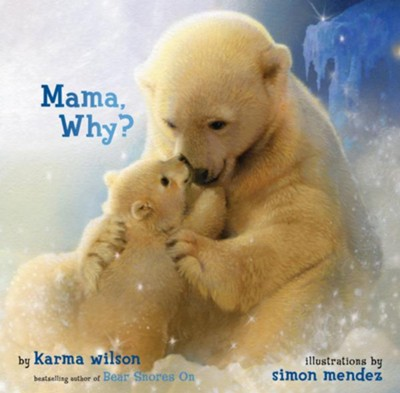 Mama, Why?   -     By: Karma Wilson