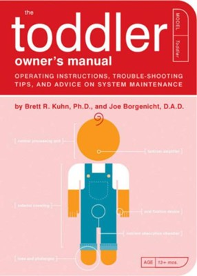 The Toddler Owner's Manual: Operating Instructions, Troubleshooting Tips, and Advice on System Maintenance - eBook  -     By: Brett R. Kuhn, Joe Borgenicht, Paul Kepple