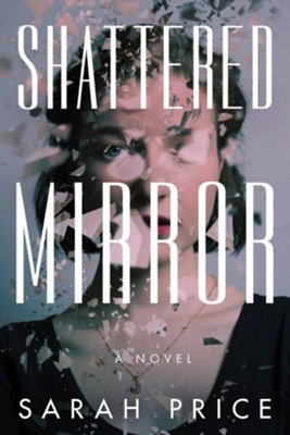 Shattered Mirror  -     By: Sarah Price