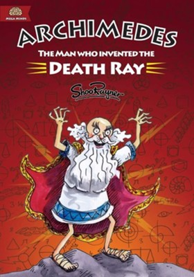 Archimedes: The Man Who Invented the Death Ray   -     By: Shoo Rayner