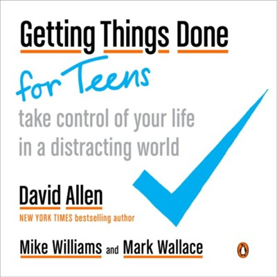 Getting Things Done for Teens: Winning Where You're Going - eBook  -     By: David Allen, Mike Williams, Mark Wallace
