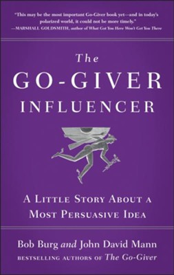 The Go-Giver Influencer: A Little Story About a Most Persuasive Idea - eBook  -     By: Bob Burg