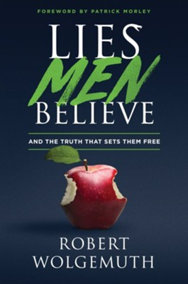 Lies Men Believe: And the Truth that Sets Them Free - eBook  -     By: Robert Wolgemuth, Nancy DeMoss Wolgemuth
