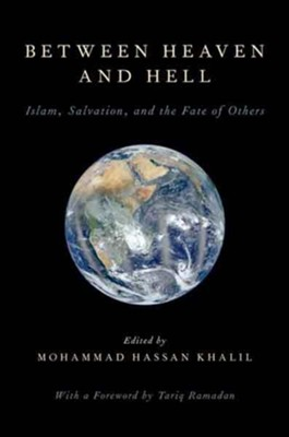 Between Heaven and Hell: Islam, Salvation, and the Fate of Others  -     Edited By: Mohammad Hassan Khalil     By: Mohammad Hassan Khalil(Ed.)