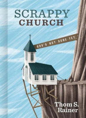 Scrappy Church: God's Not Done Yet   -     By: Thom S. Rainer