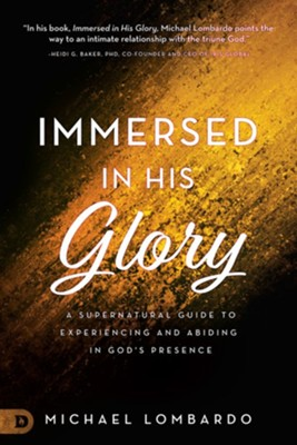 Immersed in His Glory: A Supernatural Guide to Experiencing and Abiding in God's Presence - eBook  -     By: Michael Lombardo