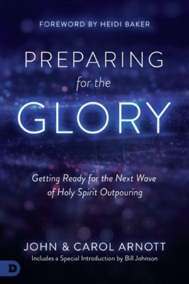 Preparing for the Glory: Getting Ready for the Next Wave of Holy Spirit Outpouring - eBook  -     By: John Arnott, Carol Arnott
