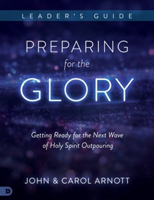 Preparing for the Glory Leader's Guide: Getting Ready for the Next Wave of Holy Spirit Outpouring - eBook  -     By: John Arnott, Carol Arnott