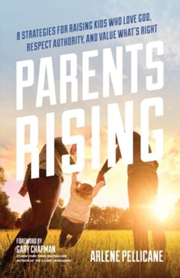 Parents Rising: 8 Strategies for Raising Kids Who Love God, Respect Authority, and Value What's Right - eBook  -     By: Arlene Pellicane